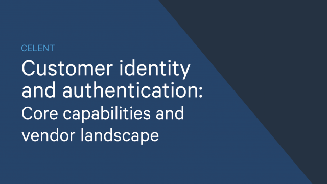 CELENT CUSTOMER IDENTITY AND AUTHENTICATION: CORE CAPABILITIES AND VENDOR LANDSCAPE
